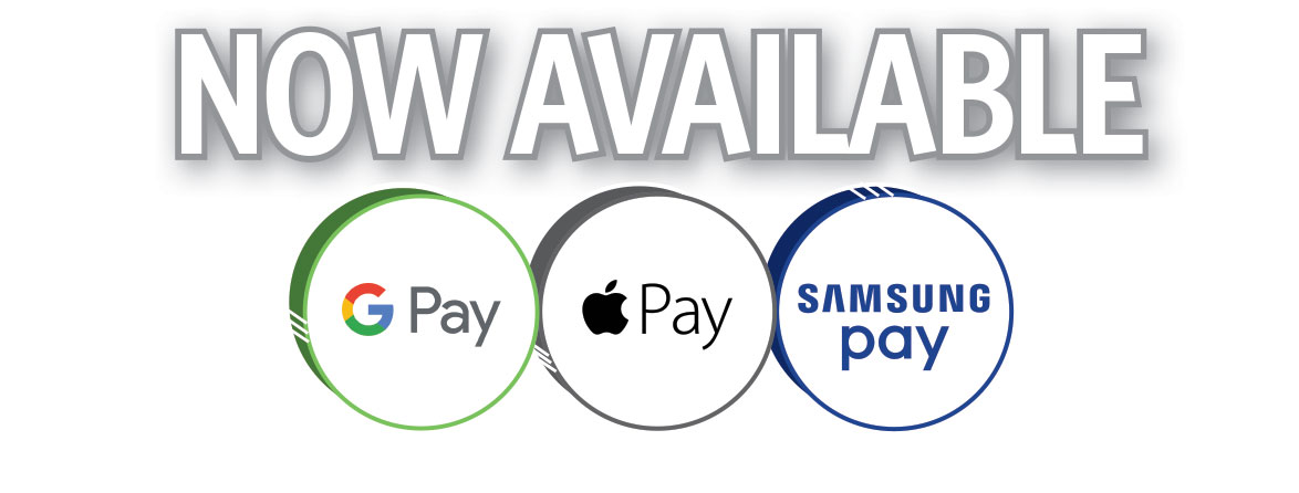 Now Available: Google Pay, Apple Pay, Samsung Pay