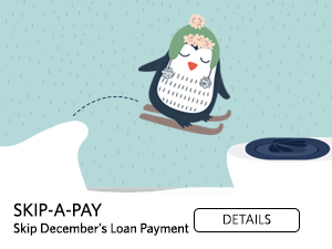 Skip-a-Pay. Skip your December Loan Payment