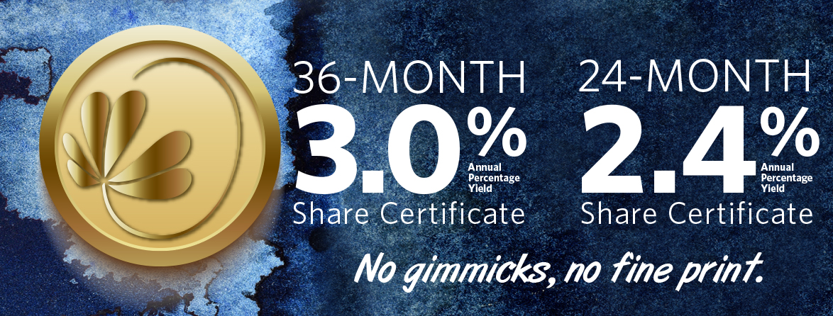 Share Certificate Specials 12-month: 1.2% APY. 24-month: 2.4% APY. 3-year: 3%APY No gimmicks, no fine print