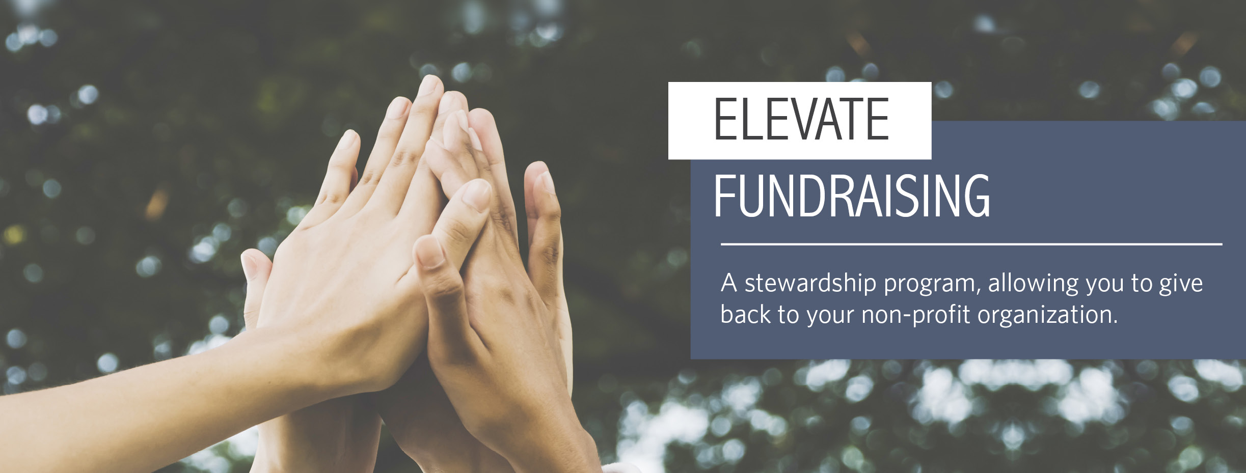 Elevate Fundraising: A stewardship program, allowing you to give back to your non-profit organization.