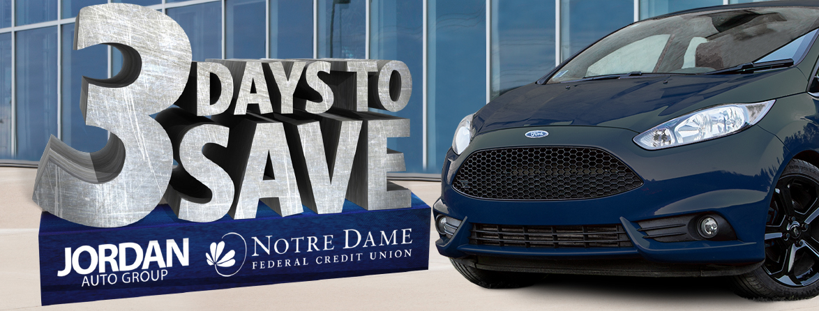 3 Days to Save. Jordan Automotive Group. Notre Dame Federal Credit Union
