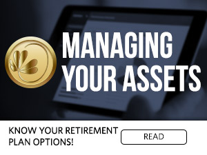 Managing Your Assets. Know your retirement plan options! Read