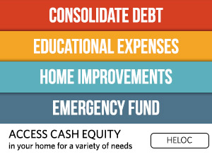 Consolidate Debt. Educational Expenses. Home Improvements. Emergency Fund. Access cash equity in your home for a variety of needs