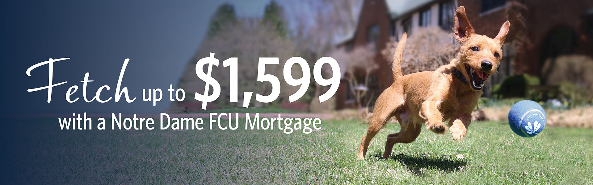 Fetch up to $1599 with a Notre Dame FCU mortgage