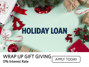 Holiday Loan. Wrap up gift giving. 0%  interest rate. Apply today.