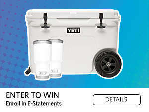 Enter to Win! Yeti Cooler. Enroll in eStatements. Details