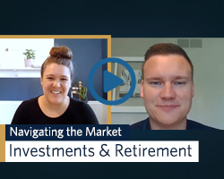 Watch to learn more about navigating the market for investments and retirement