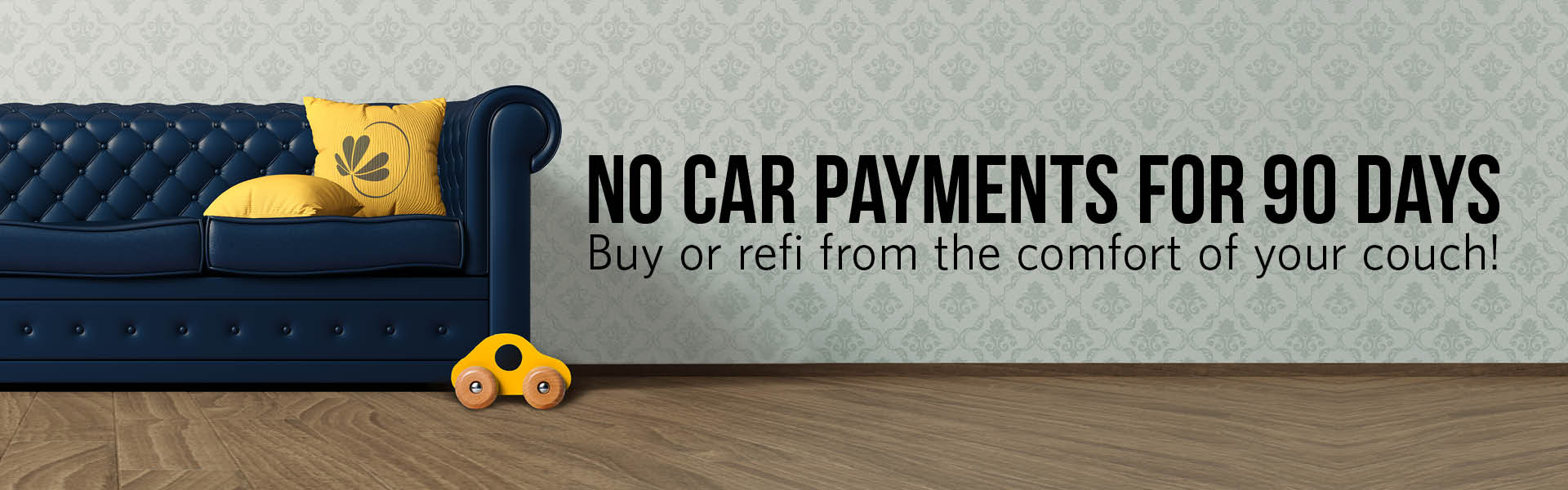 No car payments for 90 days. buy or refi from the comfort of your couch