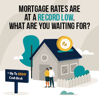 Mortgage Rates are at a record low. What are you waiting for? + up to $500 cash back