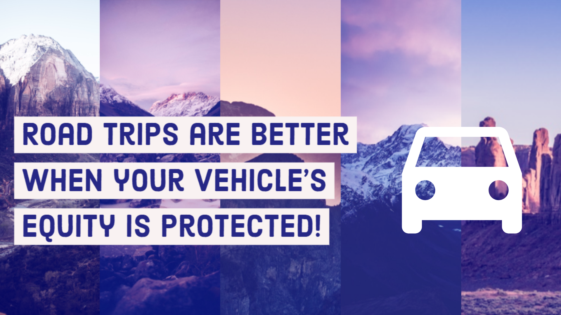 Road trips are better when your vehicle's equity is protected!