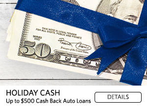 Holiday Cash. Up to $500 Cash Back Auto Loans