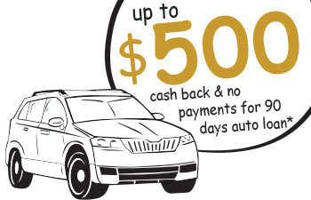 Up to $500 Cash Back and 90 Days No Payments auto loan*