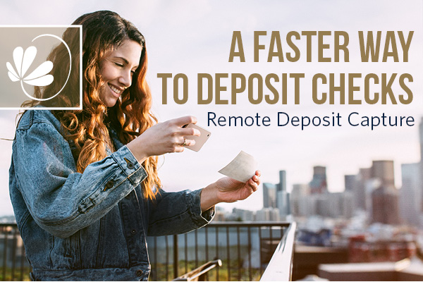 A Faster way to deposit checks. remote deposit capture.